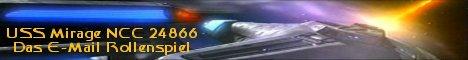Dieses Star Trek Rollenspiel handelt von den Abenteuern der USS Mirage, ein Schiff der verbesserten Prometheus-Klasse. Das Spiel wird vollständig über eMail abgewickelt. Besuchen Sie uns doch einmal und wirken Sie mit im Spiel der unendlichen Weiten.